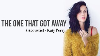 Katy Perry - The One That Got Away (Acoustic Version) [Full HD] lyrics