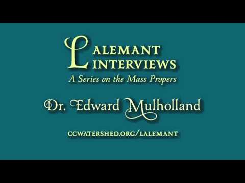 Lalemant Interview : Dr. Edward Mulholland (MASS PROPERS)
