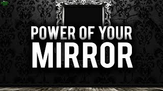 THE POWER OF YOUR MIRROR (Powerful)