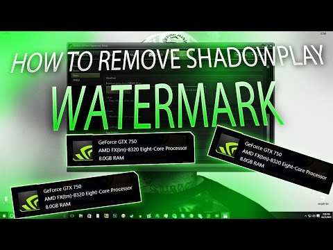 HOW TO REMOVE SHADOWPLAY WATERMARK