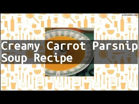 Recipe Creamy Carrot Parsnip Soup Recipe