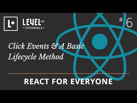 React For Everyone #6 - Click Events & A Basic Lifecycle Method