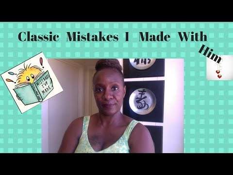 Relationships:  5 Classic Mistakes She Makes