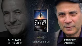 Michael Shermer with Robert Zubrin — The Case for Space (SCIENCE SALON #72)