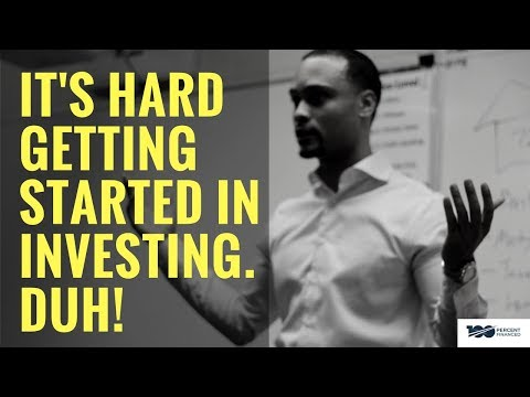 It's Hard Getting Started In Investing. Duh!