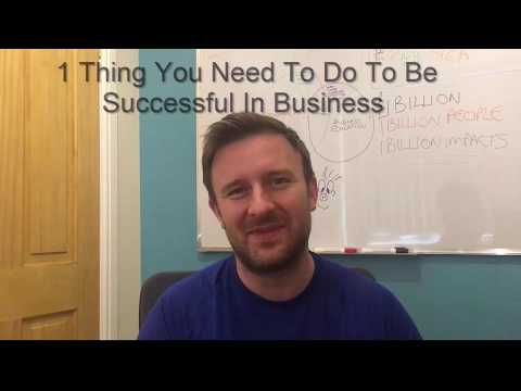 1 Thing You Need To Do To Be Successful In Business