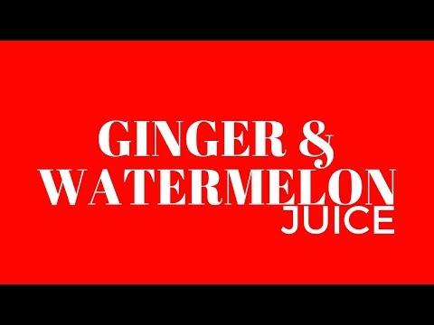 How To Make Watermelon and Ginger Juice