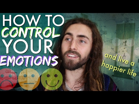 How to CONTROL YOUR EMOTIONS! (& Live a Happier Life)