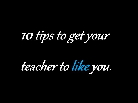 10 Tips to get your teacher to like you