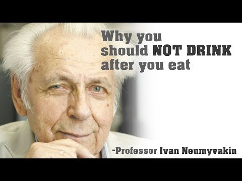 Why you should NOT DRINK after you eat - Teachings of Professor Ivan Neumyvakin