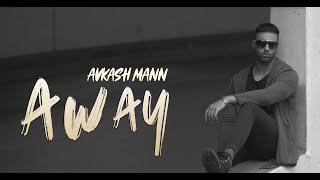 Away  |  Avkash Mann  |  Full Song   |  New Music  |