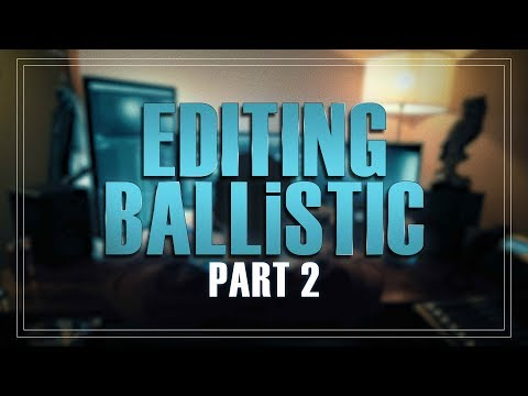 Editing BALLiSTIC Vlog - PART 2