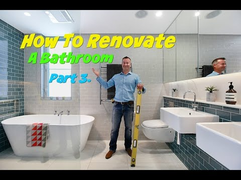 How To Renovate A Bathroom  - Part 3