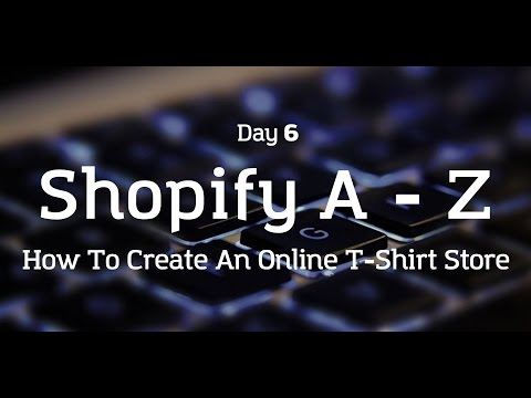 [Day 6] Shopify A to Z - Create a T-Shirt Store Today!
