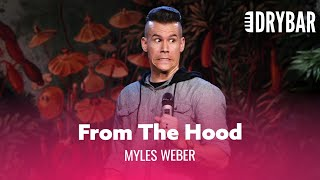 When You're A White Dude From The Hood. Myles Weber