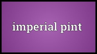 Imperial Pint Meaning