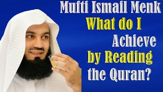What do I Achieve by Reading the Quran? ~ Mufti Ismail Menk | Jumu