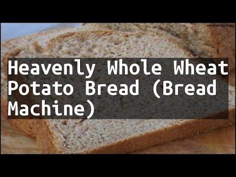 Recipe Heavenly Whole Wheat Potato Bread (Bread Machine)