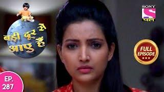 Badi Door Se Aaye Hain - Full Episode 287 - 8th January, 2018