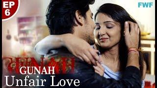 Gunah - UNFAIR LOVE - Episode 06 | गुनाह - अनफेयर लव | FWFOriginals