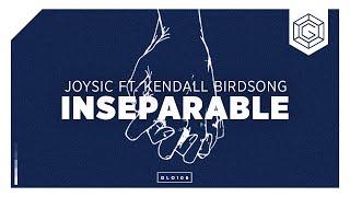 Joysic ft. Kendall Birdsong - Inseparable
