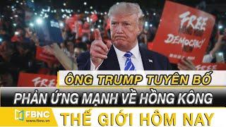 Tin thế giới nổi bật hôm nay 28/5/2020| Ông Trump tuyên bố sẽ phản ứng mạnh về Hồng Kông trong tuần