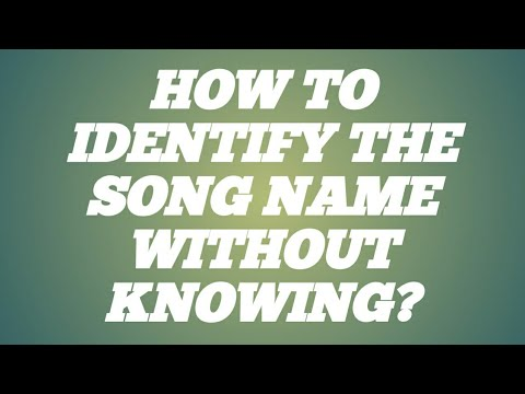 HOW TO IDENTIFY THE SONG NAME WITHOUT KNOWING