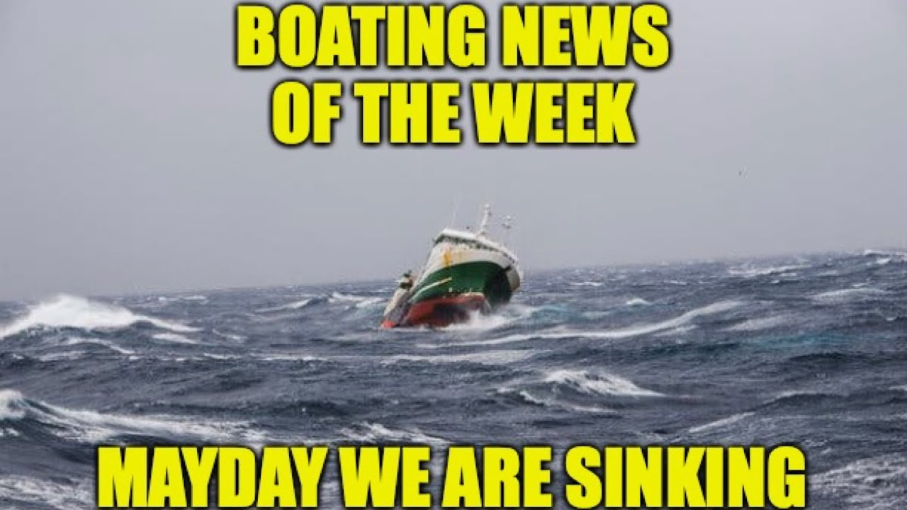 May Day We are Sinking!!! | Boating News of the Week