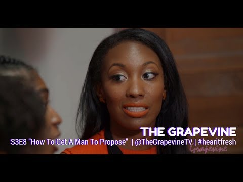 THE GRAPEVINE   How to Get a Man to Propose   S3EP8 (1/2)