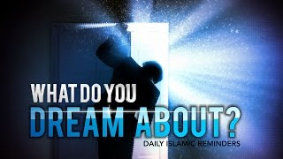 What Do You Dream About? - Islamic Reminder