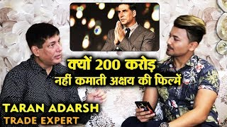 Why Akshay Kumar Films FAILS To Cross 200 CRORE? | Trade Expert Taran Adarsh BEST REPLY