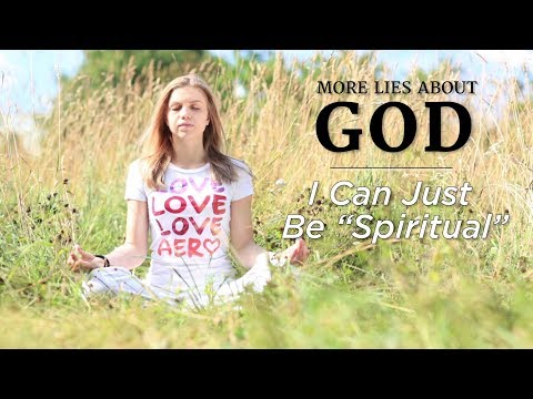 """More Lies About God: I Can Just Be """"Spiritual"""""""