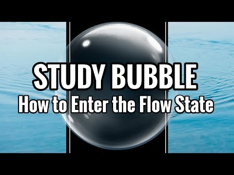 STUDY BUBBLE // How to Enter the Flow State
