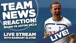 Tottenham Hotspur vs Aston Villa | LIVE Team News Reaction | With Barnaby Slater