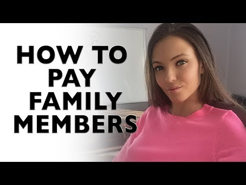 How to pay family members and write it off on your taxes