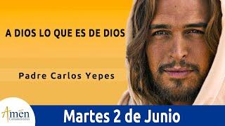 Evangelio De Hoy Martes 02 Junio 2020 Marcos 12,13-17 A Dios Lo Que Es De Dios l Padre Carlos Yepes