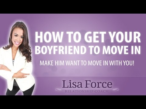How to Get Your Boyfriend to Move In With You - Fast!