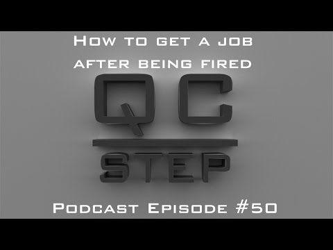 How to Get a Job After Being Fired - QC STEP Podcast #50
