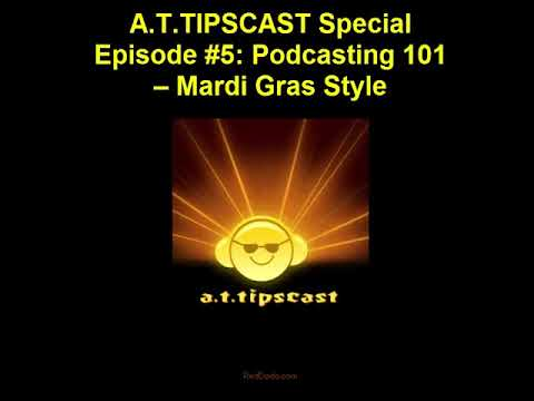 A.T.TIPSCAST Special Episode #5: Podcasting 101 – Mardi Gras Style