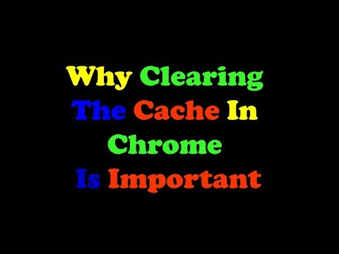 Why Clearing The Cache In Chrome Is Important