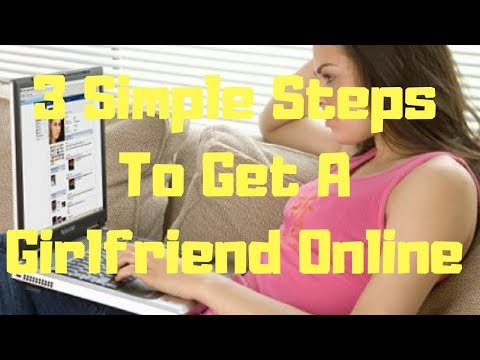 3 Simple Steps To Get A Girlfriend Online