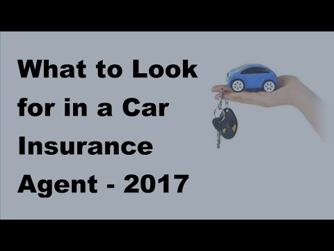 What to Look for in a Car Insurance Agent  - 2017 Car Insurance Tips