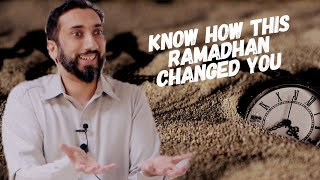 Know How Ramadhan Changed You - Nouman Ali Khan