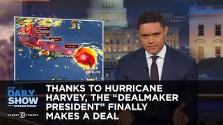 """Thanks to Hurricane Harvey, the """"Dealmaker President"""" Finally Makes a Deal: The Daily Show"""