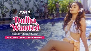 IDiva Dulha Wanted Ep 6 Pool Party Mein Bhand Web Series Ft Tridha Choudhary