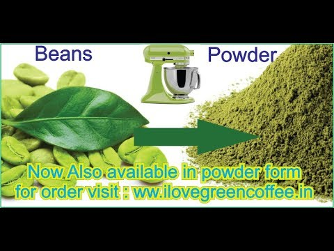Organic green coffee beans now available in powder form ,, its more effective