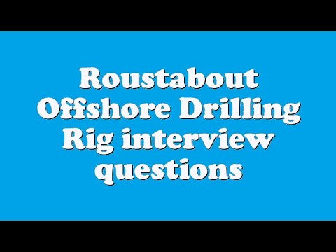 Roustabout Offshore Drilling Rig interview questions