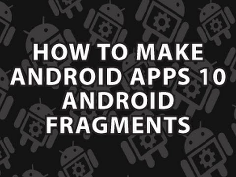 How to Make Android Apps 10 Android Fragments