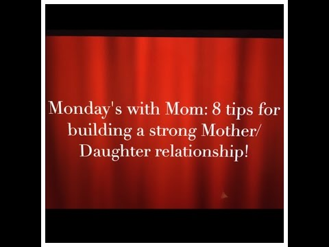 Monday's with Mom: Tips for building a strong Mother/Daughter Relationship!