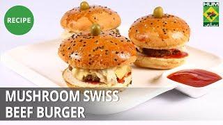 Mushroom Swiss Beef Burger  | Food Diaries | Masala TV | Zarnak Sidhwa